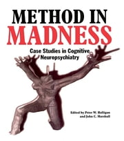 Method In Madness - Case Studies In Cognitive Neuropsychiatry ebook by Peter W. Halligan,John C. Marshall