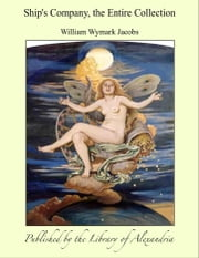Ship's Company, the Entire Collection ebook by William Wymark Jacobs