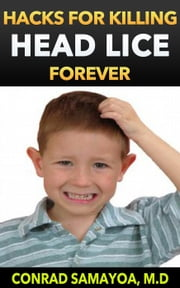 Hacks for Killing Head Lice Forever ebook by Conrad Samayoa