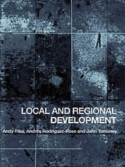 Local and Regional Development ebook by Andy Pike,Andres Rodriguez-Pose,John Tomaney,Andrés Rodríguez Pose