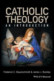 Catholic Theology - An Introduction ebook by Frederick Christian Bauerschmidt,James J. Buckley