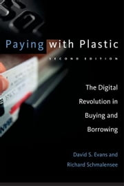 Paying with Plastic - The Digital Revolution in Buying and Borrowing ebook by David S. Evans,Richard Schmalensee
