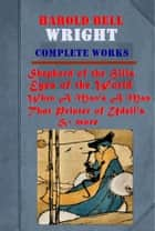 The Complete Western Romance Anthologies of Harold Bell Wright ebook by