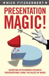 Presentation Magic - Achieving outstanding business presentations using the rules of magic ebook by Nick Fitzherbert