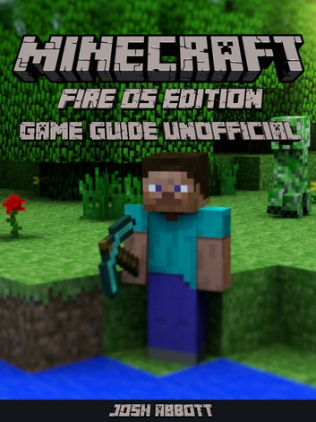 Minecraft Fire OS Edition Game Guide Unofficial ebook by Josh Abbott