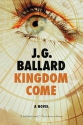 Kingdom Come: A Novel ebook by J. G. Ballard
