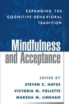 Mindfulness and Acceptance - Expanding the Cognitive-Behavioral Tradition ebook by Steven C. Hayes, PhD, Victoria M. Follette,...