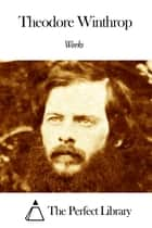 Works of Theodore Winthrop ebook by Theodore Winthrop