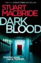 Dark Blood (Logan McRae, Book 6) ebook by Stuart MacBride