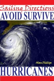 Sailing Directions Avoid and Survive Hurricanes ebook by Alan Phillips