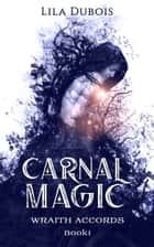 Carnal Magic ebook by Lila Dubois
