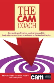 The CAM Coach - Reveals the Proficiencies, Practical Steps and the Inspiration you Need to Set Up and Enjoy an Outstanding Practice ebook by Mark Shields,Simon Martin