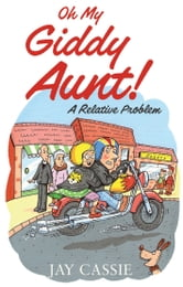 Oh My Giddy Aunt! - A Relative Problem ebook by Jay Cassie