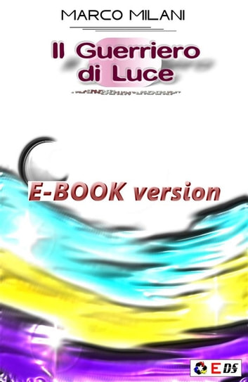Il guerriero di luce eBook by Marco Milani