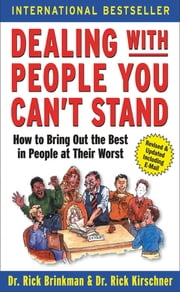 Dealing with People You Can't Stand: How to Bring Out the Best in People at Their Worst ebook by Dr. Rick Brinkman,Dr. Rick Kirschner