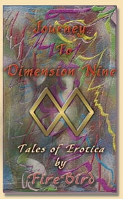Journey to Dimension Nine: Tales of Erotica by Firebird ebook by Fire Bird