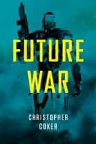 Future War ebook by Christopher Coker