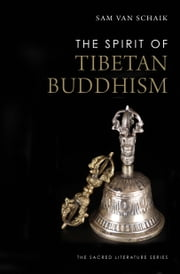 The Spirit of Tibetan Buddhism ebook by Sam van Schaik