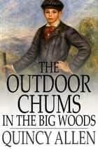 The Outdoor Chums in the Big Woods - Rival Hunters of Lumber Run ebook by Captain Quincy Allen