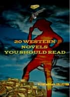 20 Western Novels You Should Read ebook by Max Brand, Edgar Rice Burroughs, B. M. Bower,...