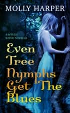 Even Tree Nymphs Get the Blues ebook by Molly Harper