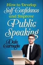 How to Develop Self Confidence and Improve Public Speaking ebook by Dale Carnegie, Digital Fire