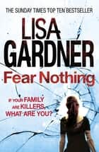 Fear Nothing (Detective D.D. Warren 7) ebook by Lisa Gardner