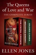 The Queens of Love and War - The Complete Series ebook by Ellen Jones