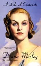 A Life of Contrasts - The Autobiography ebook by Diana Mitford