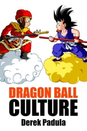 Dragon Ball Culture: Volume 1 - Origin ebook by Derek Padula