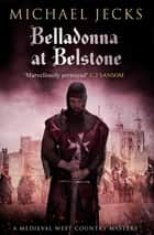 Belladonna at Belstone ebook by Michael Jecks