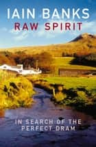 Raw Spirit ebook by Iain Banks