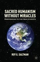 Sacred Humanism without Miracles ebook by R. Saltman