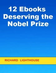 12 Ebooks Deserving the Nobel Prize ebook by Richard Lighthouse