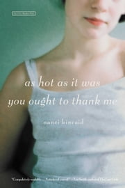 As Hot as It Was You Ought to Thank Me - A Novel ebook by Nanci Kincaid