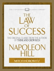 The Law of Success - The Original Classic From the Author of THINK AND GROW RICH (Abridged) ebook by Napoleon Hill,Mitch Horowitz