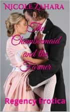 The Chambermaid and the Farmer - Rakes & Cyprians Regency Erotica, #2 ebook by Nicole Zahara