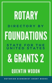 Rotary Foundations and Grants 2: Directory by State for the United States ebook by Quentin Wodon
