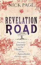 Revelation Road - One man's journey to the heart of apocalypse – and back again ebook by Nick Page