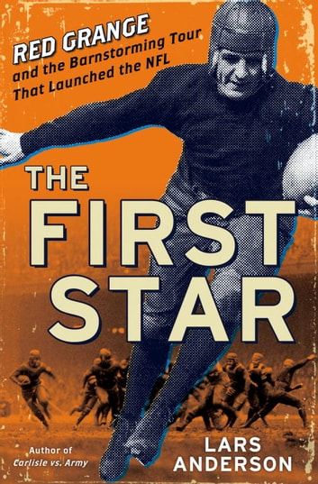 The First Star - Red Grange and the Barnstorming Tour That Launched the NFL ebook by Lars Anderson
