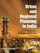 Urban and Regional Planning in India - A Handbook for Professional Practice ebook by S K Kulshrestha