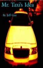 Mr.Taxi's Idea ebook by Jeff Gee