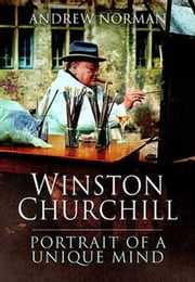 Winston Churchill - Portrait of an Unquiet Mind ebook by Andrew  Norman