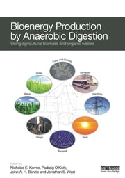 Bioenergy Production by Anaerobic Digestion - Using Agricultural Biomass and Organic Wastes ebook by Padraig O'Kiely,John A.H. Benzie,Jonathan S. West,Nicholas Korres
