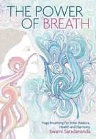 The Power of Breath - The Art of Breathing Well for Harmony, Happiness and Health ebook by Swami Saradanandra