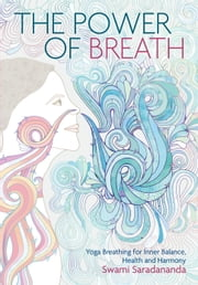 Power of Breath - The Art of Breathing Well for Harmony, Happiness and Health ebook by Swami Saradanandra
