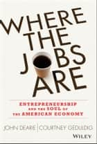 Where the Jobs Are ebook by John Dearie,Courtney Geduldig