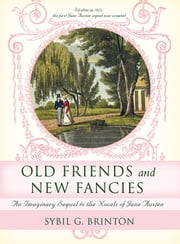 Old Friends and New Fancies - An Imaginary Sequel to the Novels of Jane Austen ebook by Sybil Brinton