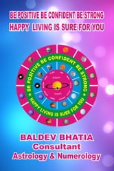 Be Positive Be Confident Be Strong ebook by Baldev Bhatia