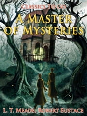 A Master of Mysteries - Revised Edition of Original Version ebook by L. T. Meade, Robert Eustace